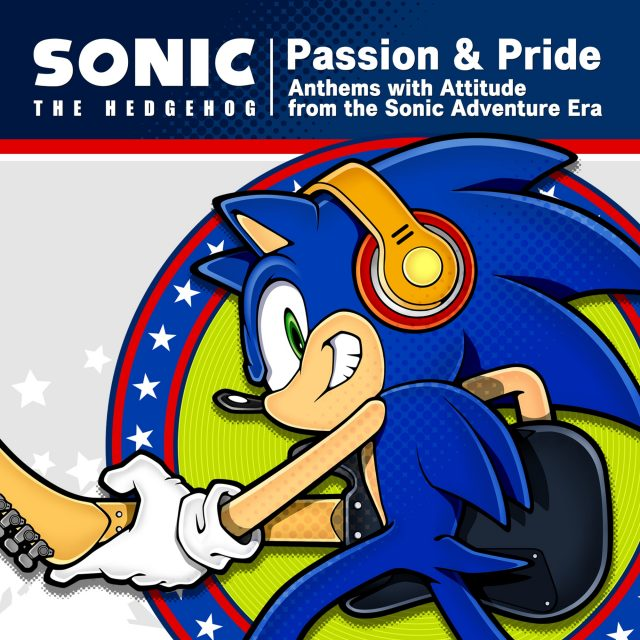 SONIC THE HEDGEHOG : Passion & Pride - Anthems with Attitude from the Sonic Adventure Era